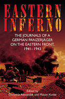 Eastern Inferno: The Journals of a German Panzerjäger on the Eastern Front, 1941–43 - Various Authors