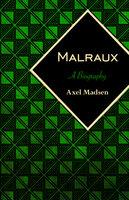 Malraux: A Biography - Axel Madsen