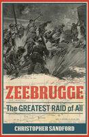 Zeebrugge: The Greatest Raid of All - Christopher Sandford