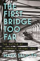 The First Bridge Too Far: The Battle of Primosole Bridge 1943 - Mark Saliger