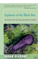 Explorers of the Black Box: The Search for the Cellular Basis of Memory - Susan Allport