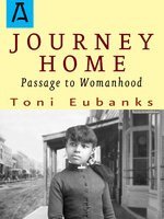 Journey Home - Passage to Womanhood - Toni Eubanks