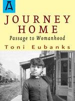 Journey Home: Passage to Womanhood - Toni Eubanks
