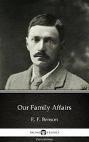 Our Family Affairs by E. F. Benson - Delphi Classics (Illustrated) - E.F. Benson