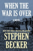 When the War Is Over - A Novel - Stephen Becker