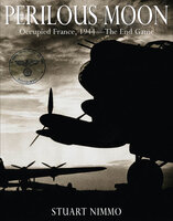 Perilous Moon: Occupied France, 1944—The End Game - Stuart Nimmo