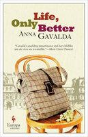 Life, Only Better - Anna Gavalda