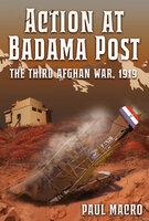 Action at Badama Post: The Third Afghan War, 1919 - Paul Macro