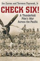 Check Six!: A Thunderbolt Pilot's War Across the Pacific - Jim Curran, Terrence Popravak