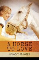 A Horse to Love - Nancy Springer