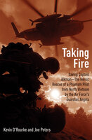 Taking Fire: Saving Captain Aikman—The Heroic Rescue of a Phantom Pilot from North Vietnam by the Air Force's Guardian Angels - Kevin O'Rourke, Joe Peters