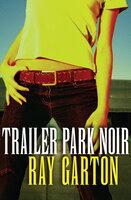 Trailer Park Noir - Ray Garton