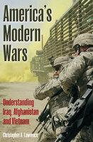 America's Modern Wars: Understanding Iraq, Afghanistan, and Vietnam