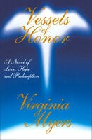 Vessels of Honor: A Novel of Love, Hope, and Redemption - Virginia Myers