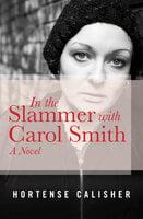In the Slammer with Carol Smith: A Novel - Hortense Calisher