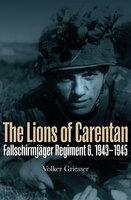 The Lions of Carentan: Fallschirmjager Regiment 6, 1943–1945 - Volker Griesser