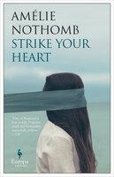 Strike Your Heart - Amélie Nothomb