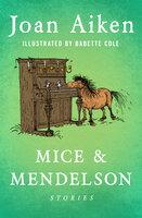 Mice & Mendelson: Stories - Joan Aiken