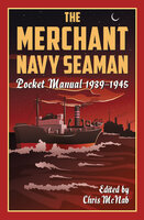 The Merchant Navy Seaman Pocket Manual 1939–1945 - Various Authors