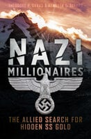 Nazi Millionaires: The Allied Search for Hidden SS Gold - Kenneth D. Alford, Theodore P. Savas