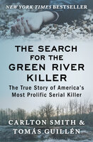 The Search for the Green River Killer - The True Story of America's Most Prolific Serial Killer - Carlton Smith, Tomas Guillen
