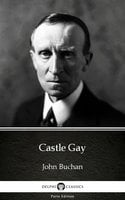 Castle Gay by John Buchan - Delphi Classics (Illustrated) - John Buchan
