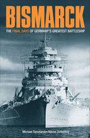 Bismarck: The Final Days of Germany's Greatest Battleship - Michael Tamelander, Niklas Zetterling