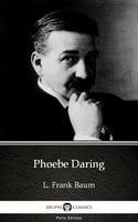 Phoebe Daring by L. Frank Baum - Delphi Classics (Illustrated) - L. Frank Baum