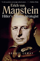 Erich von Manstein: Hitler's Master Strategist - Benoît Lemay