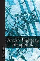 An Air Fighter's Scrapbook - Ira Jones