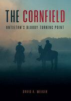 The Cornfield: Antietam's Bloody Turning Point - David A. Welker