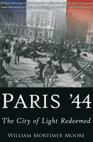 Paris '44: The City of Light Redeemed - William Mortimer Moore