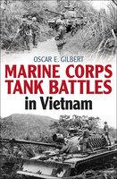 Marine Corps Tank Battles in Vietnam - Oscar E. Gilbert