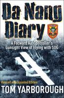 Da Nang Diary: A Forward Air Controller's Gunsight View of Flying with SOG - Tom Yarborough