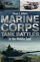 Marine Corps Tank Battles in the Middle East - Oscar E. Gilbert