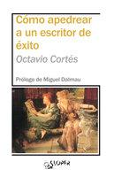 Cómo apedrear a un escritor de éxito - Octavio Cortés