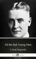 All the Sad Young Men by F. Scott Fitzgerald - Delphi Classics (Illustrated) - F. Scott Fitzgerald