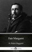 Fair Margaret by H. Rider Haggard - Delphi Classics (Illustrated) - H. Rider Haggard