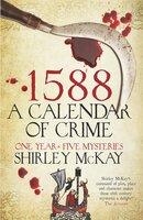 1588: A Calendar of Crime - Shirley McKay