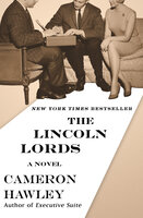 The Lincoln Lords - A Novel - Cameron Hawley