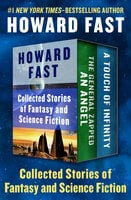 Collected Stories of Fantasy and Science Fiction - The General Zapped an Angel and A Touch of Infinity - Howard Fast
