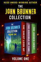 The John Brunner Collection Volume One: The Sheep Look Up, The Crucible of Time, and The Jagged Orbit - John Brunner