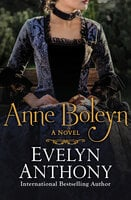 Anne Boleyn: A Novel - Evelyn Anthony