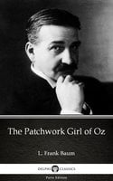The Patchwork Girl of Oz by L. Frank Baum - Delphi Classics (Illustrated) - L. Frank Baum