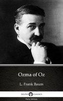 Ozma of Oz by L. Frank Baum - Delphi Classics (Illustrated) - L. Frank Baum