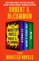The Monster Novels - Stinger, The Wolf's Hour, and Mine - Robert R. McCammon