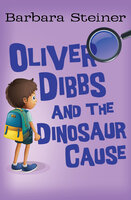 Oliver Dibbs and the Dinosaur Cause - Barbara Steiner