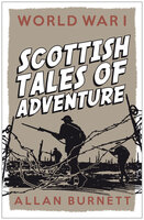 World War I: Scottish Tales of Adventure - Allan Burnett