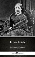 Lizzie Leigh by Elizabeth Gaskell - Delphi Classics (Illustrated) - Elizabeth Gaskell