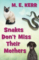 Snakes Don't Miss Their Mothers - M.E. Kerr